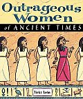 Outrageous Women Of Ancient Times