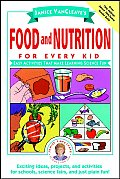 Janice VanCleave's Food and Nutrition for Every Kid: Easy Activities That Make Learning Science Fun (Janice VanCleave Science for Every Kid Series)