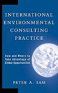 International Environmental Consulting Practice How & Where to Take Advantage of Global Opportunities