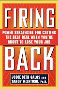 Firing Back Power Strategies for Cutting the Best Deal When Youre about to Lose Your Job