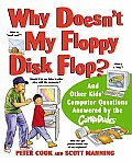 Why Doesn't My Floppy Disk Flop?: And Other Kids' Computer Questions Answered by the Compududes.