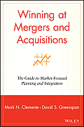 Winning at Mergers & Acquisitions The Guide to Market Focused Planning & Integration