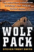 Wolf Pack: The American Submarine Strategy That Helped Destroy Japan