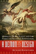 Demon of Our Own Design Markets Hedge Funds & the Perils of Financial Innovation