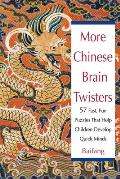 More Chinese Brain Twisters 60 Fast Fun Puzzles That Help Children Develop Quick Minds