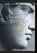 Goodbye Descartes The End of Logic & the Search for a New Cosmology of the Mind