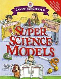 Janice VanCleave's Super Science Models