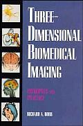 Three-Dimensional Biomedical Imaging: Principles & Practice
