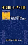Principles of Welding: Processes, Physics, Chemistry, and Metallurgy