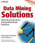 Data Mining Solutions: Methods and Tools for Solving Real-World Problems