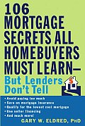106 Mortgage Secrets All Borrowers Must
