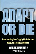 Adapt or Die Turning Your Supply Chain Into an Adaptive Business Network