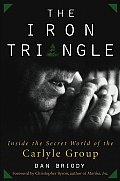 Iron Triangle Inside the Secret World of the Carlyle Group