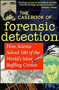 Casebook of Forensic Detection How Science Solved 100 of the Worlds Most Baffling Crimes