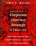Building a Corporate Internet Strategy The IT Managers Guide