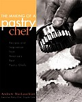 The Making of a Pastry Chef: Recipes and Inspiration from America's Best Pastry Chefs Cover