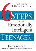 Six Steps to an Emotionally Intelligent Teenager Teaching Social Skills to Your Teen