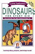 Janice VanCleave's Dinosaurs for Every Kid: Easy Activities That Make Learning Science Fun (Science for Every Kid Series)