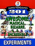 Janice VanCleaves 201 Awesome Magical Bizarre & Incredible Experiments