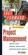 The Fast Forward MBA in Project Management: Quick Tips, Speedy Solutions, and Cutting-Edge Ideas (Fast Forward MBA)