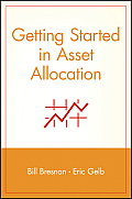 Getting Started in Asset Allocation: Comprehensive Coverage Completely Up-To-Date