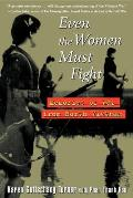 Even the Women Must Fight : Memories of War From North Vietnam (98 Edition)