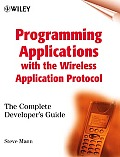 Programming Applications with the Wireless Application Protocol: The Complete Developers Guide