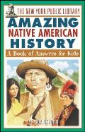 The New York Public Library Amazing Native American History: A Book of Answers for Kids (New York Public Library Answer Books for Kids Series)