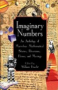Imaginary Numbers An Anthology of Marvelous Mathematical Stories Diversions Poems & Musings
