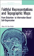 Faithful Representations and Topographic Maps: From Distortion- To Information-Based Self-Organization (Adaptive and Learning Systems for Signal Processing, Communications and Control)