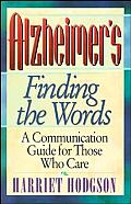 Alzheimers - Finding the Words: A Communication Guide for Those Who Care