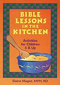 Bible Lessons in the Kitchen: Activities for Children 5 & Up