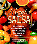 Magic Salsa: 125 Naturally Low-Fat Bold and Brassy Sauces to Add Flavor to Any Meal
