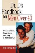 Dr Ds Handbook for Men Over 40 A Guide to Health Fitness Living & Loving in the Prime of Life