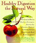 Healthy Digestion the Natural Way Preventing & Healing Heartburn Constipation Gas Diarrhea Inflammatory Bowel & Gallbladder Diseases