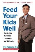 Feed Your Kids Well How to Help Your Child Lose Weight & Get Healthy