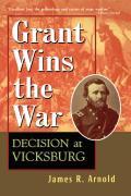 Grant Wins the War Decision at Vicksburg