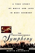 Inextinguishable Symphony The True Story of Love & Music in Nazi Germany