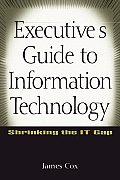 Executives Guide to Information Technology Shrinking the It Gap