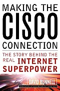 Making the Cisco Connection They Story Behind the Real Internet Superpower