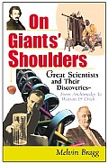 On Giants Shoulders Great Scientists & Their Discoveries from Archimedes to DNA