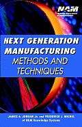 Next Generation Manufacturing: Methods and Techniques