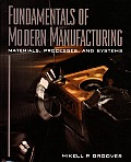 Fundamentals of Modern Manufacturing : Materials, Processes, and Systems (96 - Old Edition)