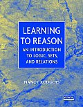 Learning to Reason: An Introduction to Logic, Sets, and Relations