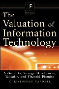 The Valuation of Information Technology: A Guide for Strategy Development, Valuation, and Financial Planning
