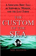 Custom Of The Sea A Shocking True Tale of Shipwreck Murder & the Last Taboo