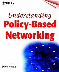 Understanding Policy-Based Networking (Wiley Networking Council Series)