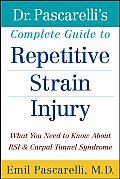 Dr Pascarellis Complete Guide to Repetitive Strain Injury What You Need to Know about RSI & Carpal Tunnel Syndrome