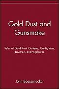 Gold Dust & Gunsmoke Tales of Gold Rush Outlaws Gunfighters Lawmen & Vigilantes