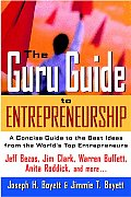 Guru Guide to Entrepreneurship A Concise Guide to the Best Ideas from the Worlds Top Entrepreneurs